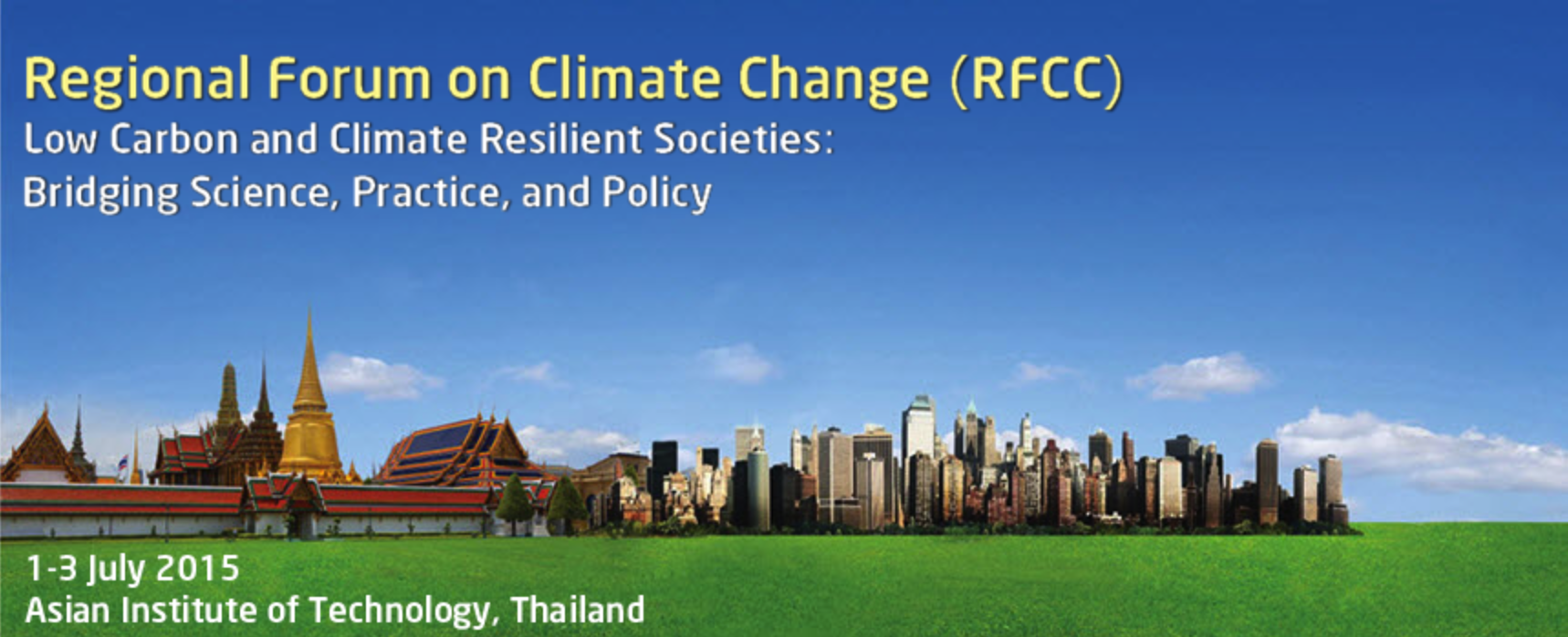 Regional Forum on Climate Change (RFCC) – Low Carbon and Climate Resilient Societies: Bridging Science, Practice, and Policy – 1 to 3 July 2015, Asian Institute of Technology, Thailand.