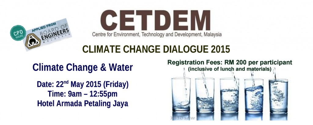 CETDEM Climate Change Dialogue 2015 – 22 May 2015, Hotel Armada, Petaling Jaya.